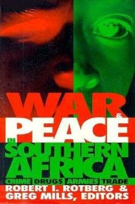 War and Peace in Southern Africa by Robert I. Rotberg