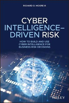 Cyber Intelligence-Driven Risk: How to Build and Use Cyber Intelligence for Business Risk Decisions book