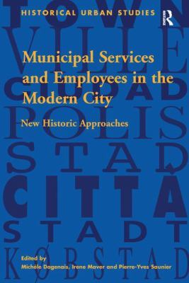 Municipal Services and Employees in the Modern City by Michele Dagenais