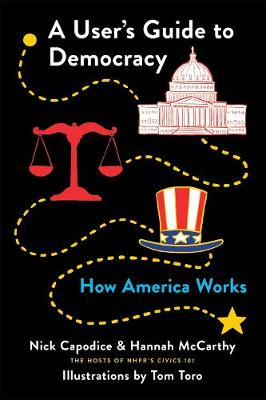 A User's Guide to Democracy: How America Works by Nick Capodice
