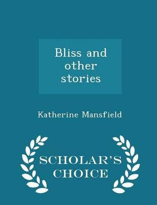 Bliss and Other Stories - Scholar's Choice Edition by Katherine Mansfield