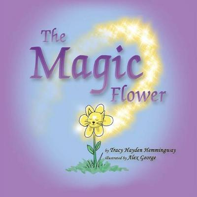 The Magic Flower by Tracy Hayden Hemmingway