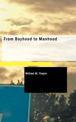 From Boyhood to Manhood by William Makepeace Thayer