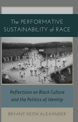 The Performative Sustainability of Race by Bryant Keith Alexander