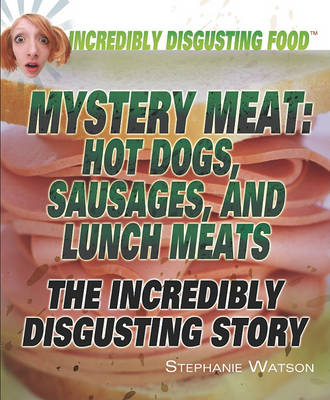 Mystery Meat: Hot Dogs, Sausages, and Lunch Meats by Stephanie Watson
