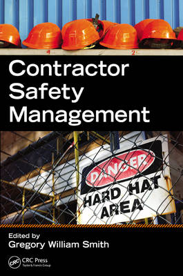 Contractor Safety Management by Gregory William Smith