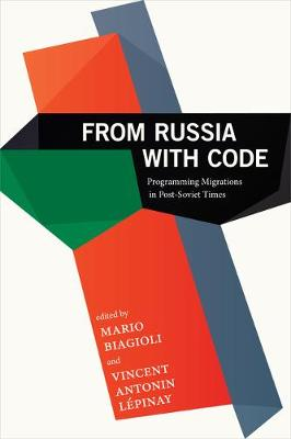 From Russia with Code: Programming Migrations in Post-Soviet Times by Mario Biagioli