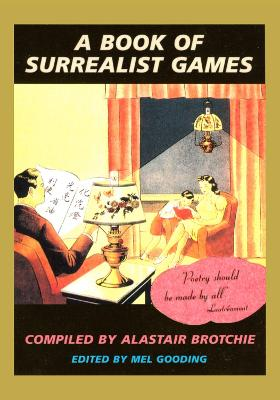 A Book Of Surrealist Games, A by Mel Gooding