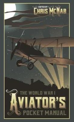 World War I Aviator's Pocket Manual by Chris McNab