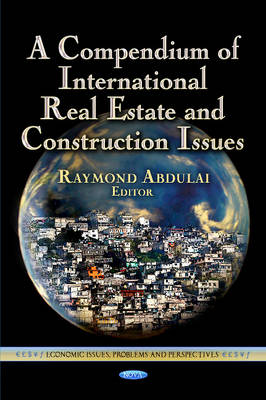 Compendium of International Real Estate & Construction Issues by Raymond Abdulai