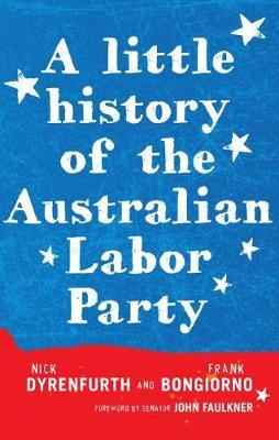 A Little History of the Australian Labor Party by Nick Dyrenfurth