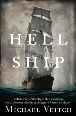 Hell Ship: The True Story of the Plague Ship Ticonderoga, One of the Most Calamitous Voyages in Australian History by Michael Veitch