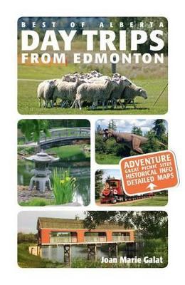 Day Trips from Edmonton by Joan Marie Galat