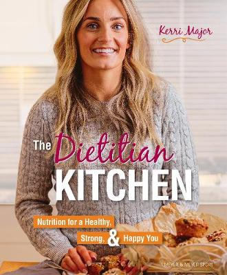 The Dietitian Kitchen: Nutrition for a Healthy, Strong, & Happy You by Kerri Major