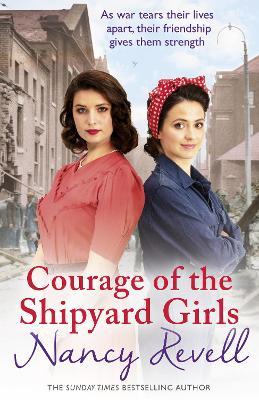 Courage of the Shipyard Girls: Shipyard Girls 6 by Nancy Revell