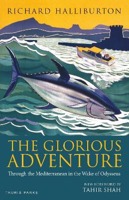 The Glorious Adventure: Through the Mediterranean in the Wake of Odysseus by Richard Halliburton