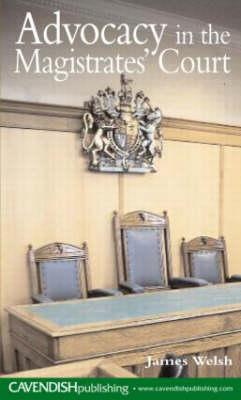 Advocacy in the Magistrates' Courts by James Welsh