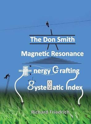 The Don Smith Magnetic Resonance Energy Crafting Systematic Index. by Donald Lee Smith
