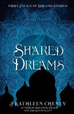 Shared Dreams by J Kathleen Cheney