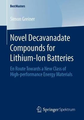 Novel Decavanadate Compounds for Lithium-Ion Batteries: En Route Towards a New Class of High-performance Energy Materials by Simon Greiner