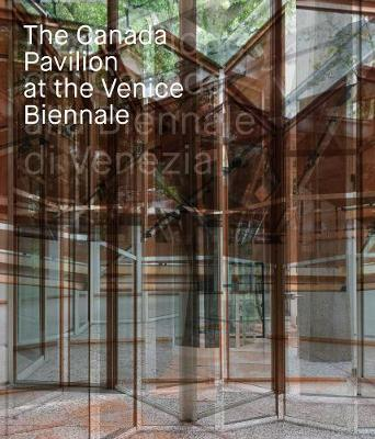 The Canada Pavilion at the Venice Biennale by Rejean Legault