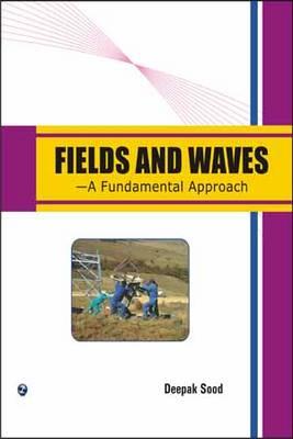 Fields and Waves - A Fundamental Approach by Deepak Sood