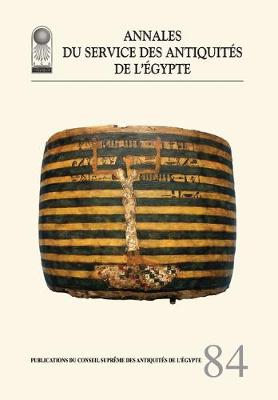 Annales Du Service Des Antiquities De L'Egypte  v. 84 by The Supreme Council of Antiquities