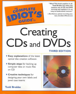 Complete Idiot's Guide to Creating Your Own Cds And Dvds (Third Edition) by Terry William Ogletree