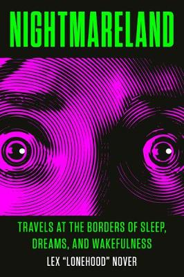 Nightmareland: Travels at the Borders of Sleep, Dreams, and Wakefulness book