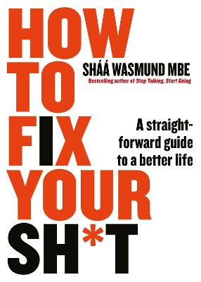 How to Fix Your Sh*t: A Straightforward Guide to a Better Life by Shaa Wasmund
