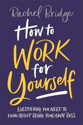 How to Work for Yourself by Rachel Bridge