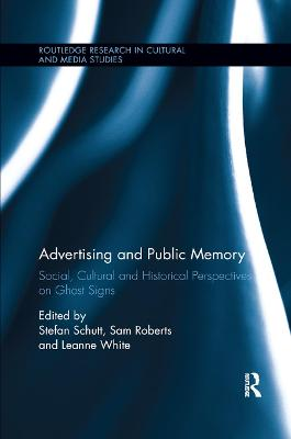 Advertising and Public Memory: Social, Cultural and Historical Perspectives on Ghost Signs by Stefan Schutt