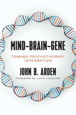 Mind-Brain-Gene: Toward Psychotherapy Integration by John B. Arden