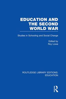 Education and the Second World War by Roy Lowe