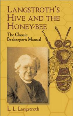 Langstroth's Hive and the Honey-bee by L. L. Langstroth