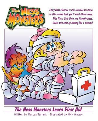 The Ness Monsters Learn First Aid: Guess Who Ends Up Looking Like a Mummy! by Marcus Adrian Tarrant