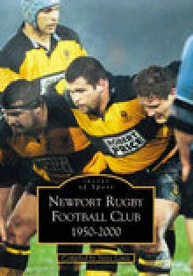 Newport Rugby Football Club 1950 - 2000 by Steve Lewis