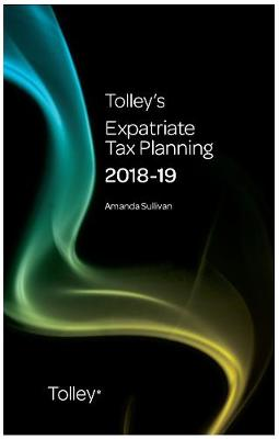 Tolley's Expatriate Tax Planning 2018-19 by Amanda Sullivan