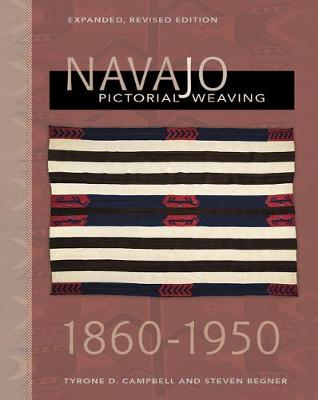 Navajo Pictorial Weaving, 1880-1950: Expanded, Revised Edition by Tyrone D. Campbell