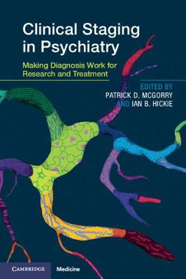 Clinical Staging in Psychiatry: Making Diagnosis Work for Research and Treatment by Patrick D. McGorry