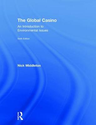The Global Casino: An Introduction to Environmental Issues by Nick Middleton