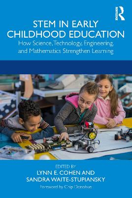STEM in Early Childhood Education: How Science, Technology, Engineering, and Mathematics Strengthen Learning by Lynn Cohen