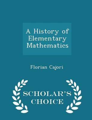 A History of Elementary Mathematics - Scholar's Choice Edition by Florian Cajori