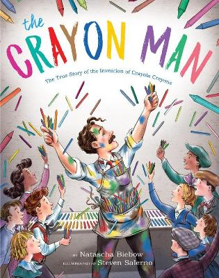Crayon Man: The True Story of the Invention of Crayola Crayons by Natascha Biebow