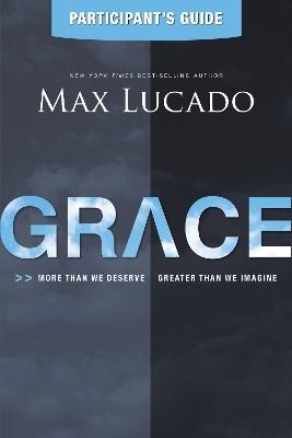 Grace Participant's Guide by Max Lucado