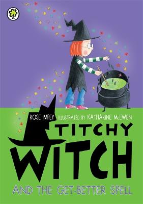 Titchy Witch And The Get-Better Spell by Rose Impey