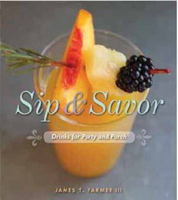 Sip and Savor by James T. Farmer