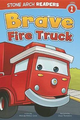 Brave Fire Truck by Melinda Melton Crow