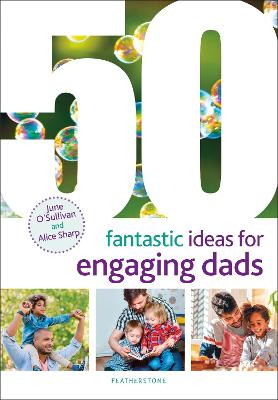 50 Fantastic Ideas for Engaging Dads by June O'Sullivan