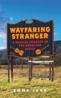 Wayfaring Stranger: A Musical Journey in the American South book